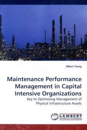9783838309576: Maintenance Performance Management in Capital Intensive Organizations: Key to Optimizing Management of Physical Infrastructure Assets