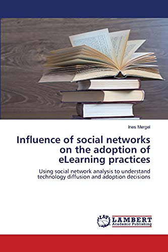 Influence of social networks on the adoption of eLearning practices: Using social network analysis ...