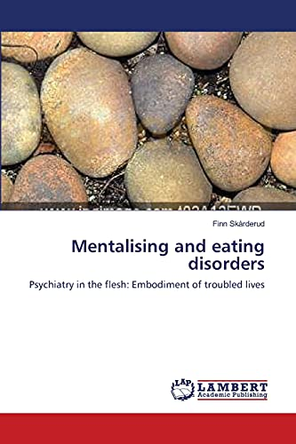9783838311210: Mentalising and eating disorders: Psychiatry in the flesh: Embodiment of troubled lives