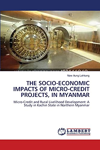 The Socio-Economic Impacts of Micro-Credit Projects, in Myanmar: Naw Aung Lahkang