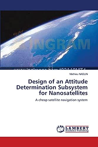 Design of an Attitude Determination Subsystem for Nanosatellites: Mathieu NASLIN