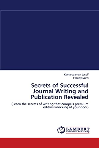 9783838313221: Secrets of Successful Journal Writing and Publication Revealed: (Learn the secrets of writing that compels premium editors knocking at your door)