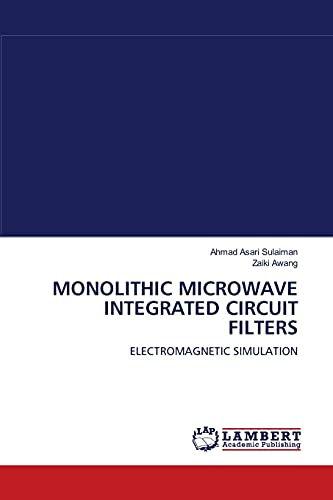 9783838313382: MONOLITHIC MICROWAVE INTEGRATED CIRCUIT FILTERS: ELECTROMAGNETIC SIMULATION