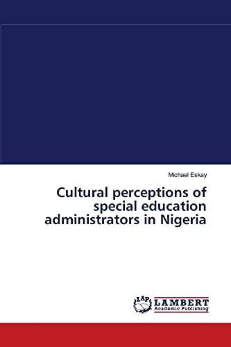 Cultural perceptions of special education administrators in Nigeria: Michael Eskay