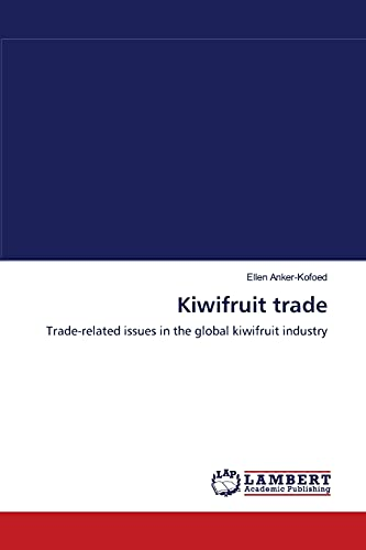 Kiwifruit trade: Trade-related issues in the global kiwifruit industry: Ellen Anker-Kofoed