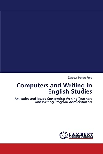 9783838314563: Computers and Writing in English Studies: Attitudes and Issues Concerning Writing Teachers and Writing Program Administrators
