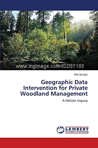 Geographic Data Intervention for Private Woodland Management: A Holistic Inquiry: Kirk Sinclair