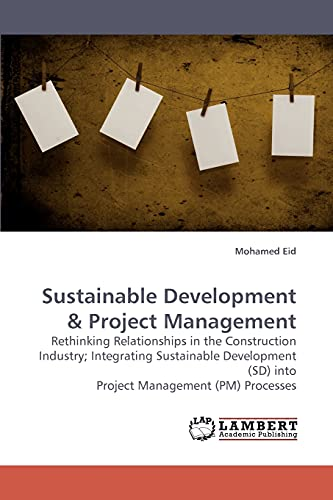 9783838315782: Sustainable Development: Rethinking Relationships in the Construction Industry; Integrating Sustainable Development (SD) into Project Management (PM) Processes