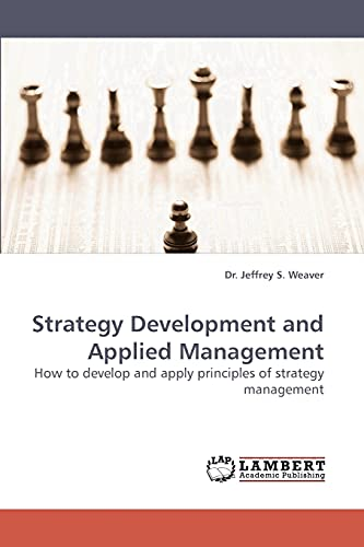 Strategy Development and Applied Management: How to develop and apply principles of strategy ...