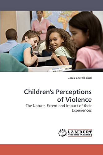Children's Perceptions of Violence: The Nature, Extent and Impact of their Experiences: Janis ...
