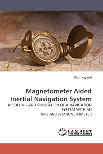 9783838317403: Magnetometer Aided Inertial Navigation System: MODELING AND SIMULATION OF A NAVIGATION SYSTEM WITH AN IMU AND A MAGNETOMETER