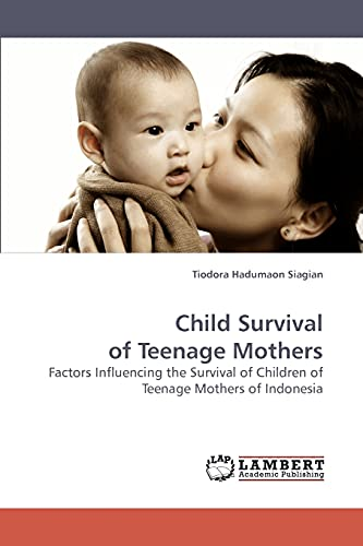 Child Survival of Teenage Mothers: Tiodora Hadumaon Siagian