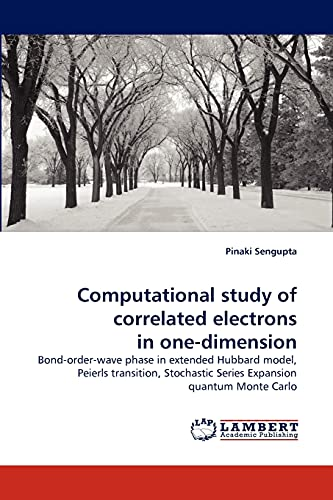 9783838317809: Computational study of correlated electrons in one-dimension: Bond-order-wave phase in extended Hubbard model, Peierls transition, Stochastic Series Expansion quantum Monte Carlo
