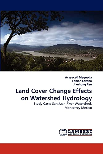 9783838318400: Land Cover Change Effects on Watershed Hydrology: Study Case: San Juan River Watershed, Monterrey Mexico