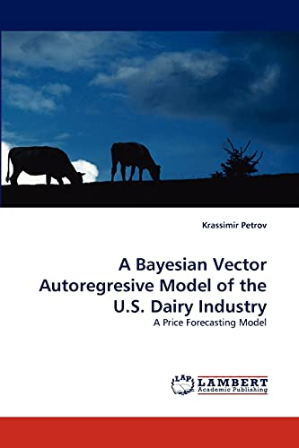 9783838318936: A Bayesian Vector Autoregresive Model of the U.S. Dairy Industry: A Price Forecasting Model