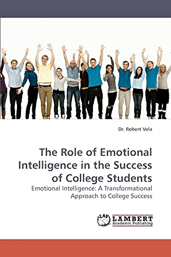 9783838319049: The Role of Emotional Intelligence in the Success of College Students: Emotional Intelligence: A Transformational Approach to College Success
