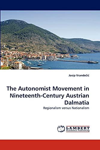 9783838319247: The Autonomist Movement in Nineteenth-Century Austrian Dalmatia: Regionalism versus Nationalism