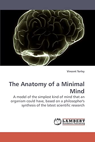 The Anatomy of a Minimal Mind: A model of the simplest kind of mind that an organism could have, ...