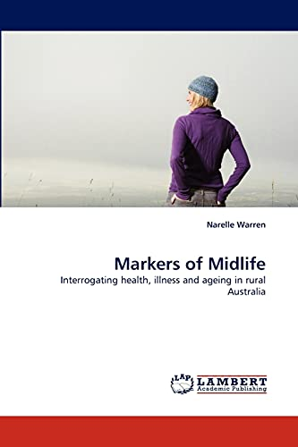 Markers of Midlife: Interrogating health, illness and ageing in rural Australia: Narelle Warren