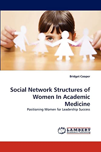 9783838320380: Social Network Structures of Women In Academic Medicine: Positioning Women for Leadership Success
