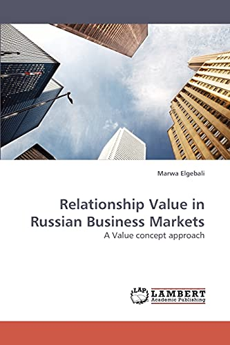 Relationship Value in Russian Business Markets: A Value concept approach: Marwa Elgebali