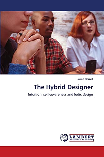 9783838320946: The Hybrid Designer: Intuition, self-awareness and ludic design