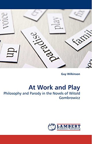9783838322933: At Work and Play: Philosophy and Parody in the Novels of Witold Gombrowicz