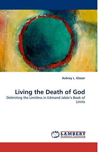 Living the Death of God: Delimiting the Limitless in Edmond Jab?s?s Book of Limits: Glazer, Aubrey ...
