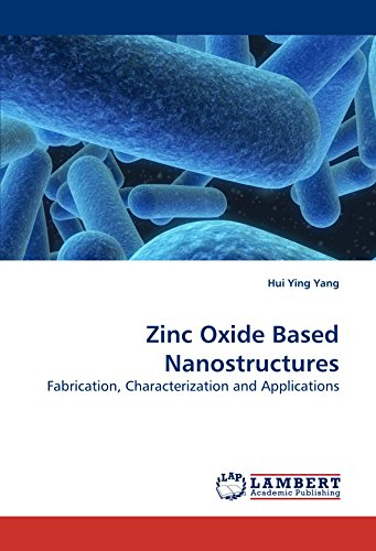 9783838323244: Zinc Oxide Based Nanostructures: Fabrication, Characterization and Applications