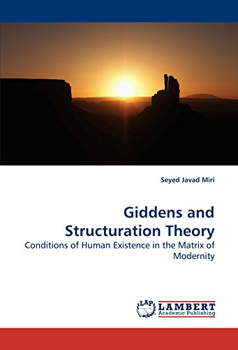 9783838323282: Giddens and Structuration Theory: Conditions of Human Existence in the Matrix of Modernity