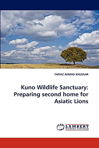 Kuno Wildlife Sanctuary: Preparing Second Home for Asiatic Lions: FAIYAZ AHMAD KHUDSAR