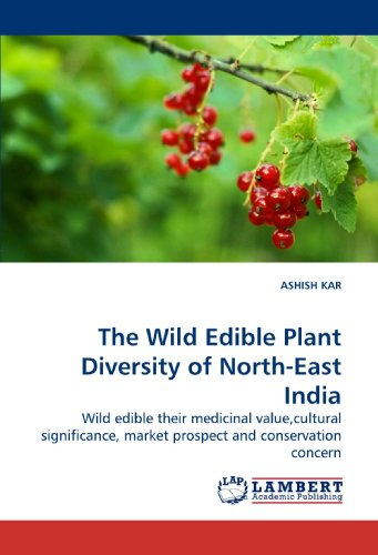 9783838325613: The Wild Edible Plant Diversity of North-East India: Wild edible their medicinal value,cultural significance, market prospect and conservation concern
