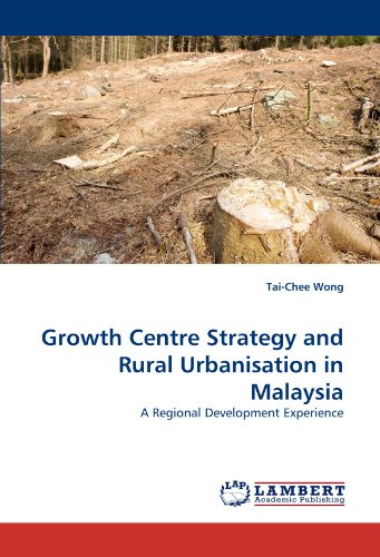 9783838325743: Growth Centre Strategy and Rural Urbanisation in Malaysia: A Regional Development Experience