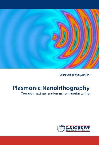 9783838326061: Plasmonic Nanolithography: Towards next generation nano-manufacturing