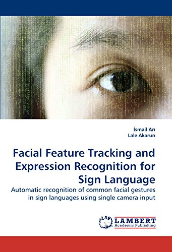 9783838327136: Facial Feature Tracking and Expression Recognition for Sign Language: Automatic recognition of common facial gestures in sign languages using single camera input