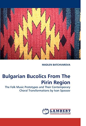 9783838327280: Bulgarian Bucolics From The Pirin Region: The Folk Music Prototypes and Their Contemporary Choral Transformations by Ivan Spassov