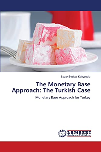 9783838327709: The Monetary Base Approach: The Turkish Case: Monetary Base Approach for Turkey