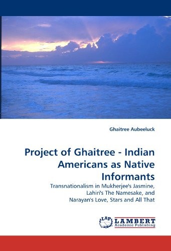 9783838328027: Project of Ghaitree - Indian Americans as Native Informants: Transnationalism in Mukherjee's Jasmine, Lahiri's The Namesake, and Narayan's Love, Stars and All That