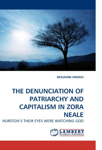 9783838328638: THE DENUNCIATION OF PATRIARCHY AND CAPITALISM IN ZORA NEALE: HURSTON?S THEIR EYES WERE WATCHING GOD