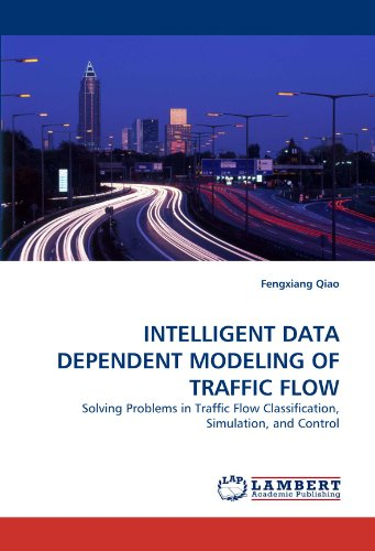9783838329062: INTELLIGENT DATA DEPENDENT MODELING OF TRAFFIC FLOW: Solving Problems in Traffic Flow Classification, Simulation, and Control