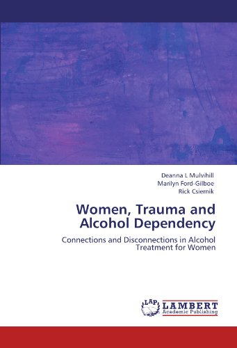 Women, Trauma and Alcohol Dependency: Connections and: Mulvihill, Deanna L.;