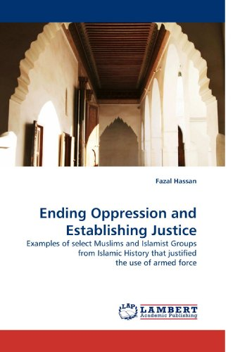 9783838329482: Ending Oppression and Establishing Justice: Examples of select Muslims and Islamist Groups from Islamic History that justified the use of armed force
