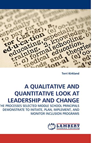 9783838329826: A QUALITATIVE AND QUANTITATIVE LOOK AT LEADERSHIP AND CHANGE: THE PROCESSES SELECTED MIDDLE SCHOOL PRINCIPALS DEMONSTRATE TO INITIATE, PLAN, IMPLEMENT, AND MONITOR INCLUSION PROGRAMS
