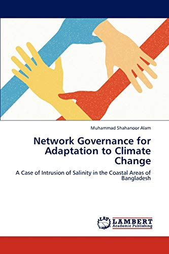9783838330150: Network Governance for Adaptation to Climate Change: A Case of Intrusion of Salinity in the Coastal Areas of Bangladesh
