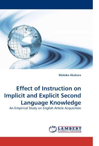 9783838330860: Effect of Instruction on Implicit and Explicit Second Language Knowledge: An Empirical Study on English Article Acquisition