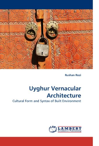 Uyghur Vernacular Architecture: Cultural Form and Syntax of Built Environment: Rushan Rozi