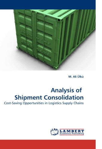 9783838331676: Analysis of Shipment Consolidation: Cost-Saving Opportunities in Logistics Supply Chains