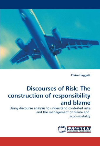 9783838332079: Discourses of Risk: The construction of responsibility and blame: Using discourse analysis to understand contested risks and the management of blame and accountability