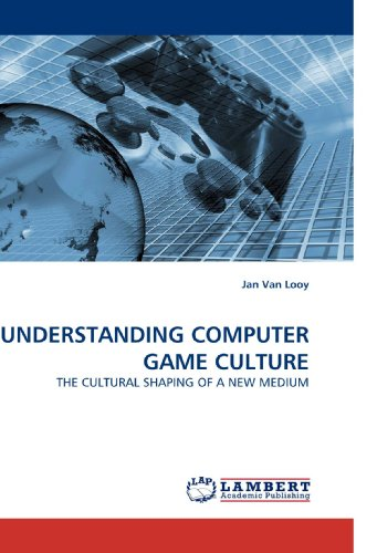 9783838332130: UNDERSTANDING COMPUTER GAME CULTURE: THE CULTURAL SHAPING OF A NEW MEDIUM