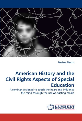 9783838332222: American History and the Civil Rights Aspects of Special Education: A seminar designed to touch the heart and influence the mind through the use of existing media